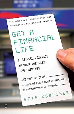 Get a Financial Life: Personal Finance In Your Twenties and Thirties Beth Kobliner Paperback