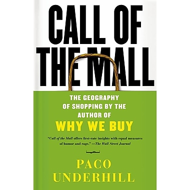 Call of the Mall: The Geography of Shopping by the Author of Why We Buy Paco Underhill Paperback