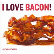 I Love Bacon! Jayne Rockmill Hardcover