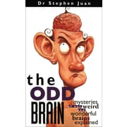 The Odd Brain: Mysteries of Our Weird and Wonderful Brains Explained Stephen Juan Paperback