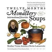 Twelve Months of Monastery Soups   Victor D'Avila-Latourrette Paperback