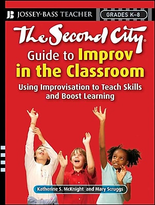 The Second City Guide to Improv in the Classroom Katherine S. McKnight, Mary Scruggs Paperback