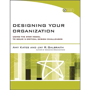 Designing Your Organization: Using the STAR Model to Solve 5 Critical Design Challenges Paperback