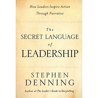 The Secret Language of Leadership: How Leaders Inspire Action Through Narrative Hardcover