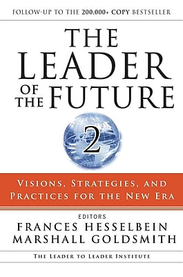 The Leader of the Future 2: Visions, Strategies, and Practices for the New Era Hardcover