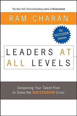 Leaders at All Levels: Deepening Your Talent Pool to Solve the Succession Crisis Hardcover