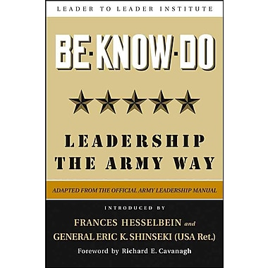 Be, Know, Do: Leadership the Army Way: Adapted from the Official Army Leadership Manual Hardcover