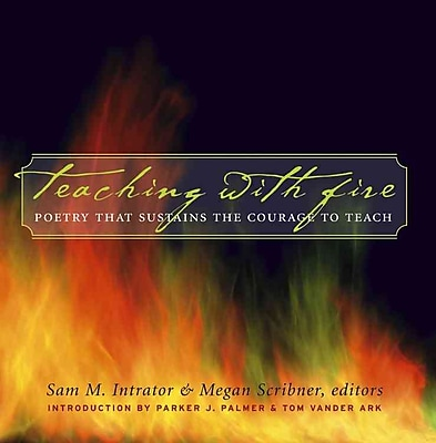 Teaching with Fire: Poetry That Sustains the Courage to Teach Hardcover