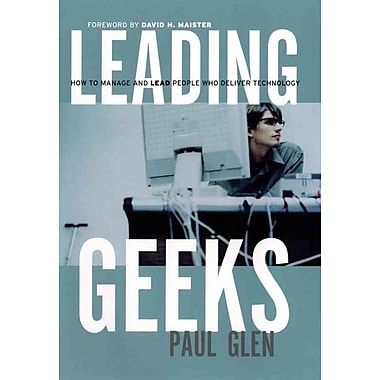 Leading Geeks: How to Manage and Lead the People Who Deliver Technology Hardcover