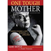 One Tough Mother: Taking Charge in Life, Business, and Apple Pies Gert Boyle Paperback