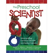 The Preschool Scientist: Using Learning Centers to Discover and Explore Science