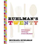 Ruhlman's Twenty: 20 Techniques 100 Recipes A Cook's Manifesto