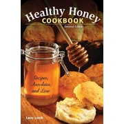 Healthy Honey Cookbook: Recipes, Anecdotes, and Lore, 2nd Edition