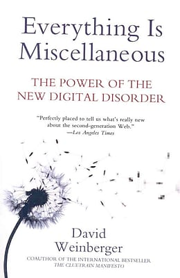 Everything Is Miscellaneous: The Power of the New Digital Disorder David Weinberger Paperback
