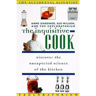 The Inquisitive Cook (Accidental Scientist) Anne Gardiner, Sue Wilson, The Exploratorium Paperback