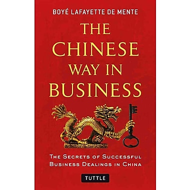 The Chinese Way in Business: Secrets of Successful Business Dealings in China Paperback