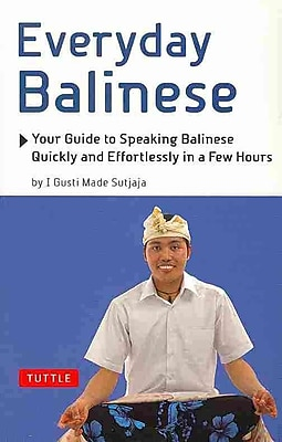 Everyday Balinese: Your Guide to Speaking Balinese Quickly and Effortlessly in a Few Hours Paperback
