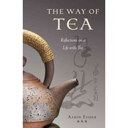 The Way of Tea: Reflections on a Life with Tea Aaron Fisher Hardcover