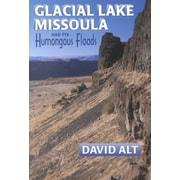 Glacial Lake Missoula and Its Humongous Flood