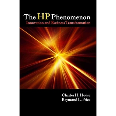 The HP Phenomenon: Innovation and Business Transformation Charles House, Raymond Price Hardcover