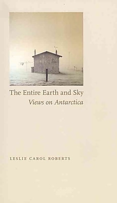 The Entire Earth and Sky: Views on Antarctica