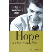 Hope in a Scattering Time: A Life of Christopher Lasch Eric Miller  Hardcover