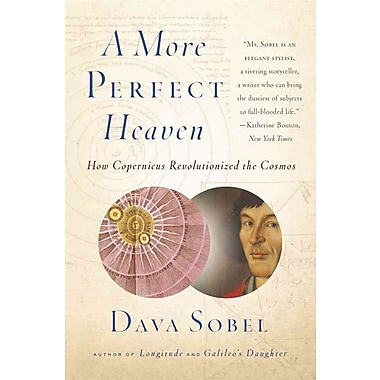 A More Perfect Heaven: How Copernicus Revolutionized the Cosmos [Bargain Price] Dava Sobel Paperback