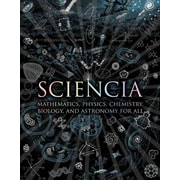 Sciencia: Mathematics, Physics, Chemistry, Biology, and Astronomy for All Hardcover