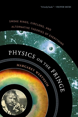Physics on the Fringe: Smoke Rings, Circlons, and Alternative Theories of Everything Paperback