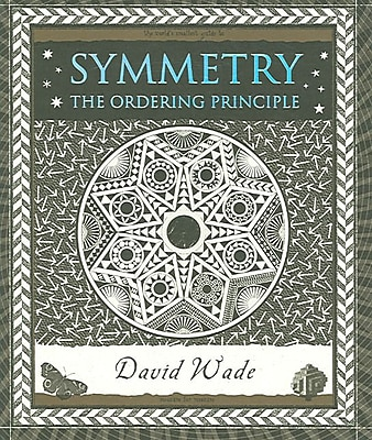 Symmetry: The Ordering Principle (Wooden Books) David Wade Hardcover