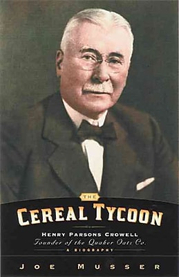 Cereal Tycoon: Harry Parsons Crowell Founder of the Quaker Oats Co. Joe Musser Paperback