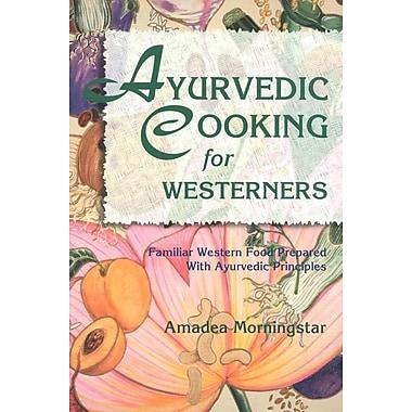 Ayurvedic Cooking for Westerners: Familiar Western Food Prepared with Ayurvedic Principles