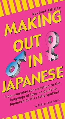 Making Out in Japanese Phrase Book, Revised Edition Todd Geers, Erika Geers Paperback