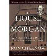 The House of Morgan: An American Banking Dynasty and the Rise of Modern Finance Paperback