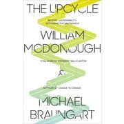 The Upcycle: Beyond Sustainability--Designing for Abundance