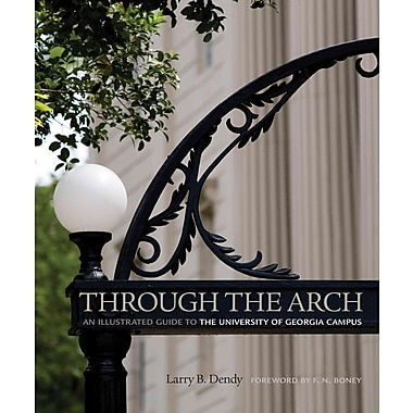 Through the Arch: An Illustrated Guide to the University of Georgia Campus