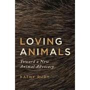 Loving Animals: Toward a New Animal Advocacy