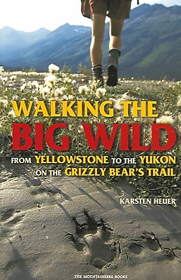 Walking the Big Wild: From Yellowstone to the Yukon on the Grizzle Bears' Trail