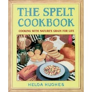 The Spelt Cookbook: Cooking with Nature's Grain for Life