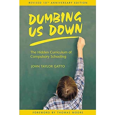 Dumbing Us Down: The Hidden Curriculum of Compulsory Schooling, 10th Anniversary Edition, Used Book, (0865714489)