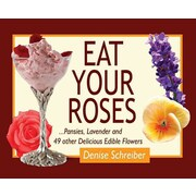 Eat Your Roses: ...Pansies, Lavender, and 49 Other Delicious Edible Flowers