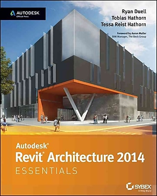 Autodesk Revit Architecture 2014 Essentials: Autodesk Official Press