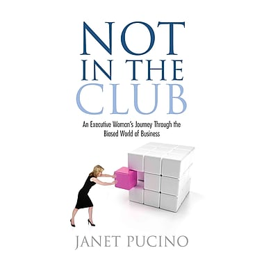 Not In The Club: An Executive Womans Journey Through the Biased World of Business - HC
