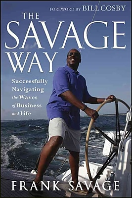 The Savage Way: Successfully Navigating the Waves of Business and Life