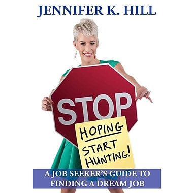 Stop Hoping... Start Hunting! A Job Seeker's Guide to Finding Their Job