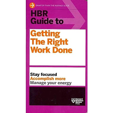 HBR Guide to Getting the Right Work Done (Harvard Business Review)