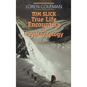 Tom Slick: True Life Encounters in Cryptozoology