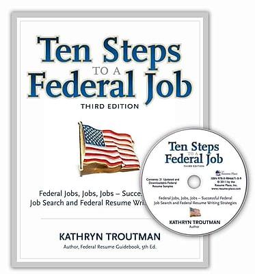 Ten Steps to a Federal Job: Federal Jobs, Jobs, Jobs
