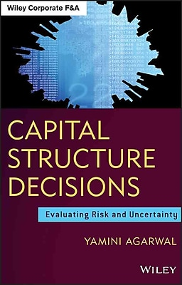 Capital Structure Decisions: Evaluating Risk and Uncertainty (Wiley Corporate F&A)