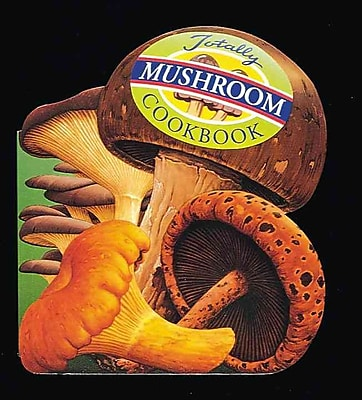 Totally Mushrooms Cookbook (Totally Cookbooks)